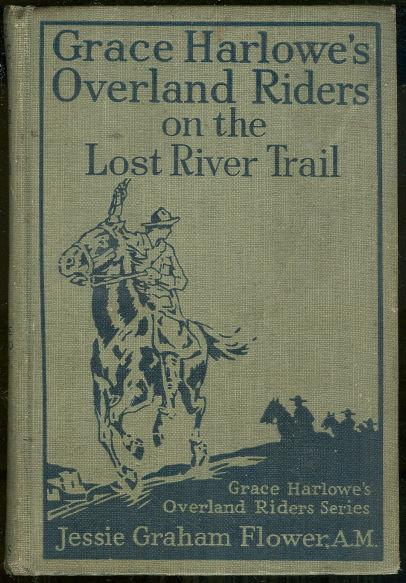GRACE HARLOWE'S OVERLAND RIDERS ON THE LOST RIVER TRAIL, Flower, Jessie Graham