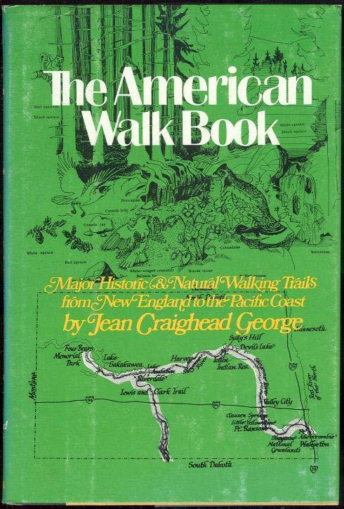 AMERICAN WALK BOOK An Illustrated Guide to the Country's Major Historical and Natural Walking Trails from New England to the Pacific Coast, George, Jean Craighead