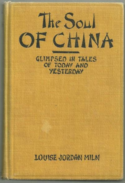 SOUL OF CHINA Glimpsed in Tales of Today and Yesterday, Miln, Louise Jordon
