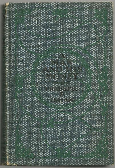 MAN AND HIS MONEY, Isham, Frederic