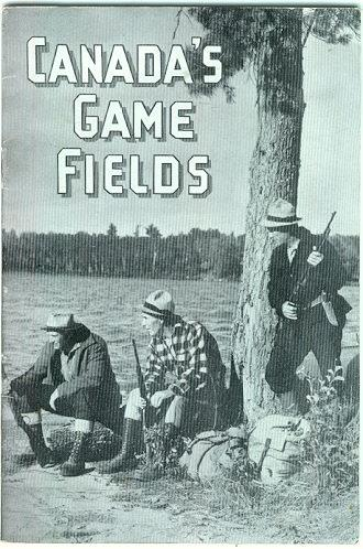 CANADA'S GAME FIELDS A Brief Description of Canada's Big and Small Game Resources, Canadian Goverment