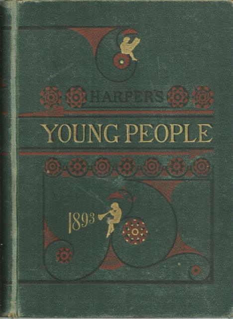 HARPER'S YOUNG PEOPLE 1893 November 1, 1892 through October 31, 1893, Harper's Magazine