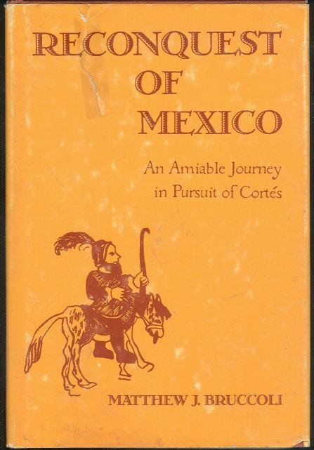 RECONQUEST OF MEXICO An Amiable Journey in Pursuit of Cortes, Bruccoli, Matthew