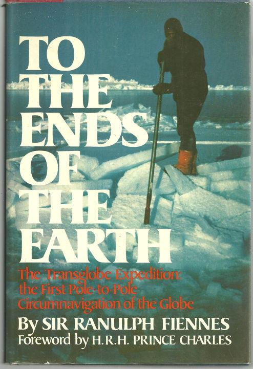TO THE ENDS OF THE EARTH The Transglobe Expedition, the First Pole-To-Pole Circumnavigation of the Globe, Fiennes, Sir Ranulph