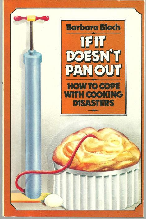 IF IT DOESN'T PAN OUT How to Cope with Cooking Disasters, Bloch, Barbara