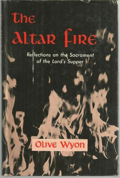 ALTAR FIRE Reflections on the Sacrament of the Lord's Supper, Wyon, Olive