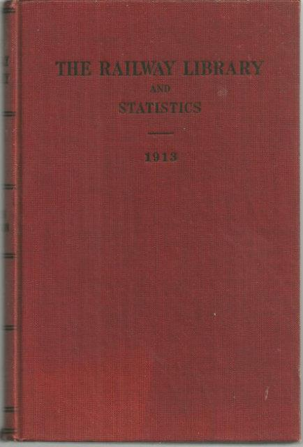 RAILWAY LIBRARY 1913 A Collection of Noteworthy Addresses and Papers, Mostly Delivered or Published During the Year Named, Thompson, Slason editor