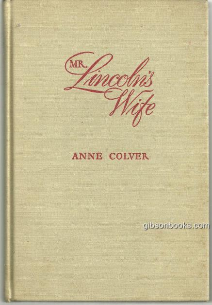MR. LINCOLN'S WIFE, Colver, Anne