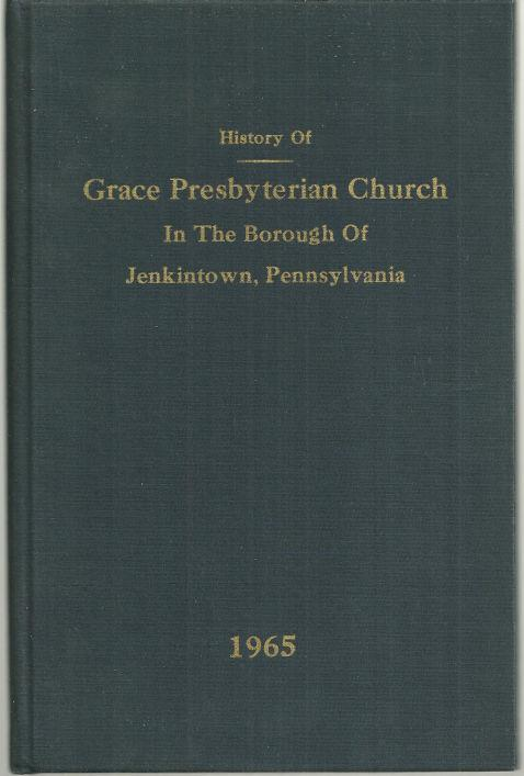 HISTORY OF GRACE PRESBYTERIAN CHURCH IN THE BOROUGH OF JENKINTOWN, PENNSYLVANIA, Faught, Albert Smith