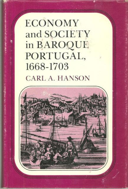 ECONOMY AND SOCIETY IN BAROQUE PORTUGAL, 1668-1703, Hanson, Carl