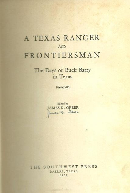 TEXAS RANGER AND FRONTIERSMAN The Days of Buck Barry in Texas 1845-1906, Greer, James editor