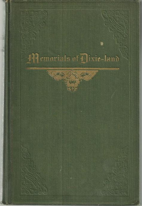 MEMORIALS OF DIXIE-LAND Orations, Essays, Sketches & Poems on Topics Historical, Commemorative, Literary & Patriotic, Knight, Lucian Lamar
