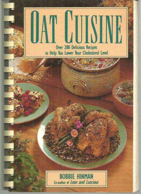 OAT CUISINE Over 200 Delicious Recipes to Help You Lower Your Cholesterol Level, Hinman, Bobbie