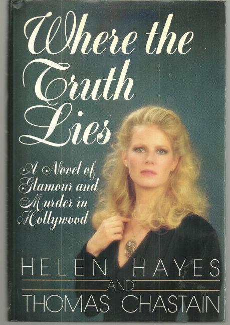 WHERE THE TRUTH LIES A Novel of Glamour and Murder in Hollywood, Hayes, Helen