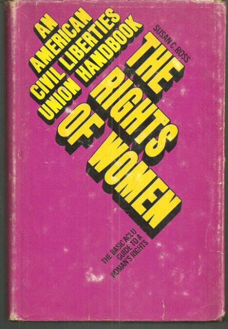 RIGHTS OF WOMEN The Basic ACLU Guide to a Woman's Rights, an American CIVIL Liberties Union Handbook, Ross, Susan