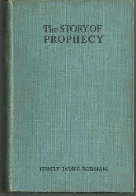 STORY OF PROPHECY In the Life of Mankind from Early Times to the Present Day, Forman, Henry James