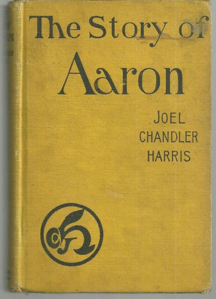 STORY OF AARON  (So Named) the Son of Ben Ali. Told by His Friends and Aquaintances., Harris, Joel Chandler