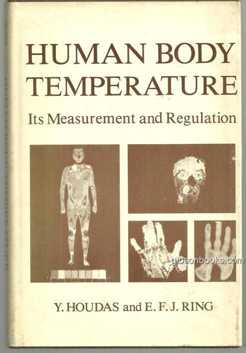 HUMAN BODY TEMPERATURE Its Measurement and Regulation, Houdas, Y.