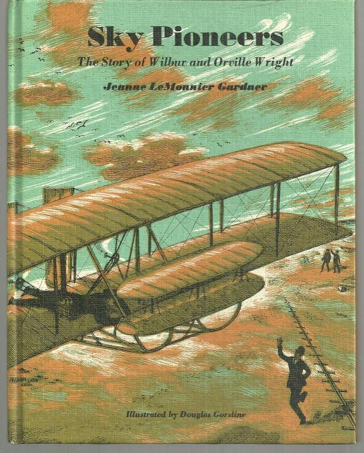SKY PIONEERS The Story of Wilbur and Orville Wright, Gardner, Jeanne Lemonnier