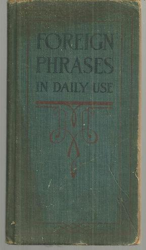 Image for FOREIGN PHRASES IN DAILY USE A Readers Guide to Popular and Classic Terms in the Literature of Seven Languages with Explanations of Their Meanings