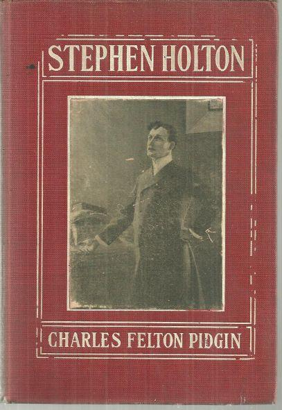 STEPHEN HOLTON A Story of Life, As it is in Town and Country, Pidgin, Charles Felton