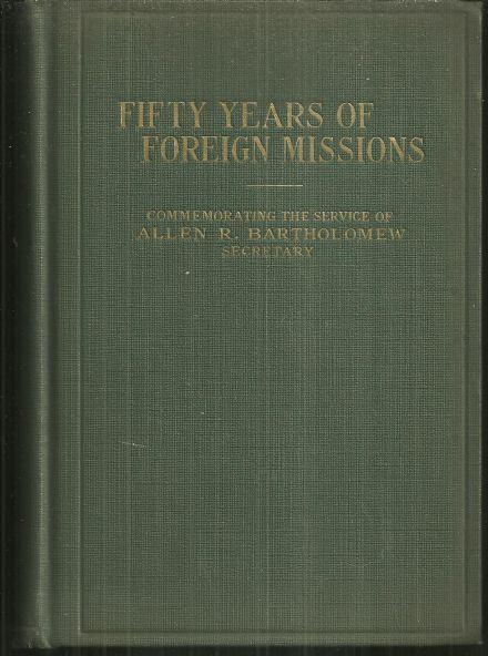 Image for FIFTY YEARS OF FOREIGN MISSIONS OF THE REFORMED CHURCH IN THE UNITED STATES 1877-1927 Commemorating the Service of Allen R. Bartholomew Secretary