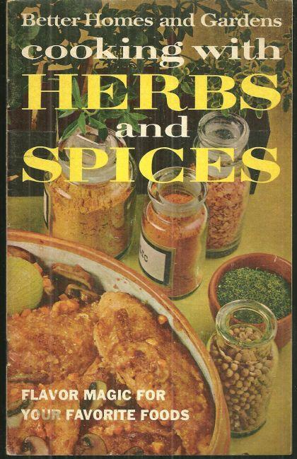 BETTER HOMES AND GARDENS COOKING WITH HERBS AND SPICES Flavor Magic for Your Favorite Foods, Better Homes and Gardens