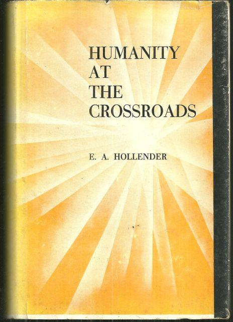HUMANITY AT THE CROSSROADS, Hollender, E. A.