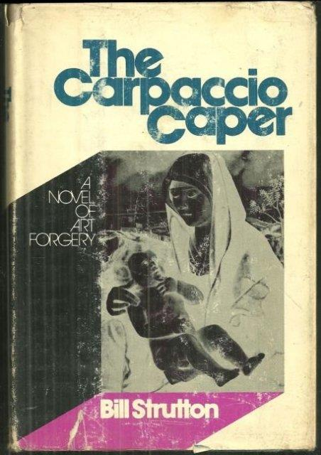 CARPACCIO CAPER A Novel of Art Forgery, Strutton, Bill
