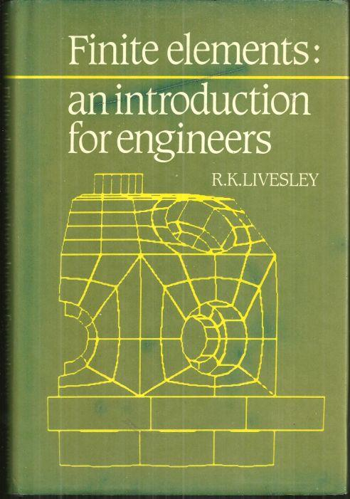FINITE ELEMENTS An Introduction for Engineers, Livesley, R. K.