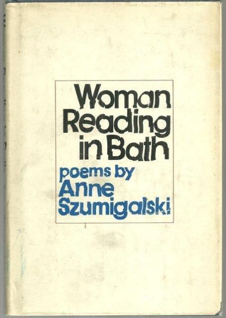 WOMAN READING IN BATH Poems, Szumigalski, Anne