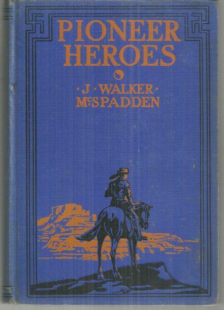 PIONEER HEROES, McSpadden, J. Walker