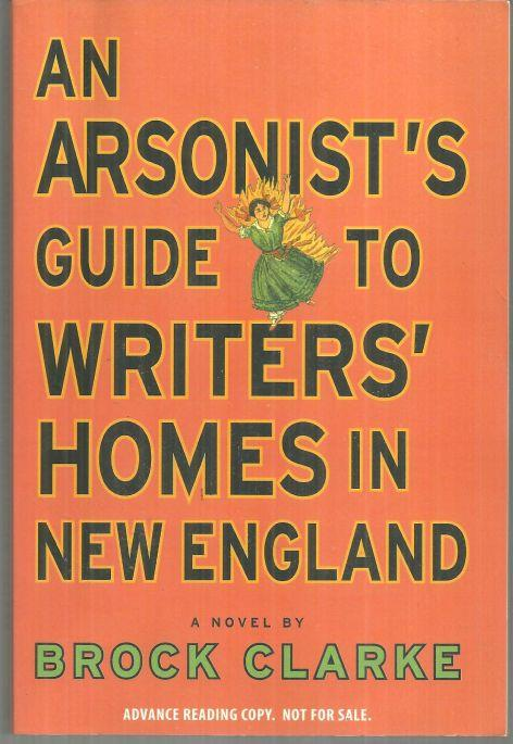 AN ARSONIST'S GUIDE TO WRITERS' HOMES IN NEW ENGLAND, Clarke, Brock