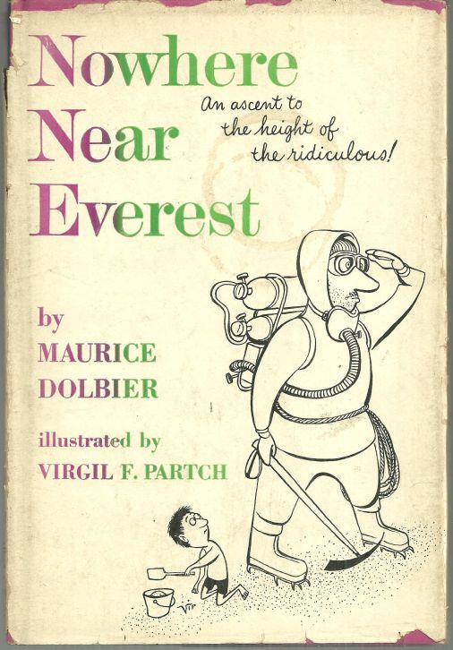 DOLBIER, MAURICE - Nowhere Near Everest an Ascent to the Height of the Ridiculous