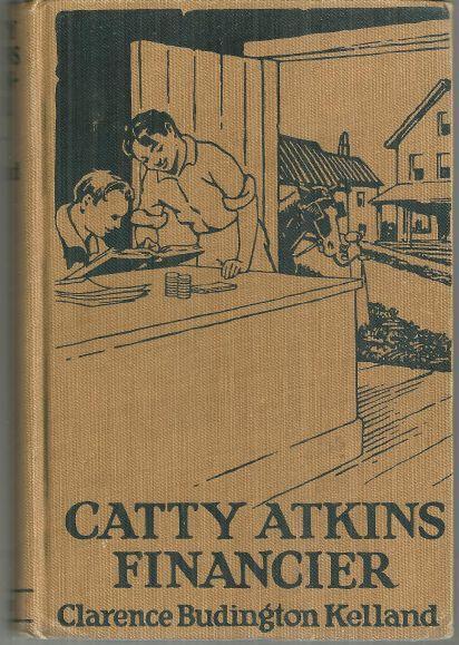 CATTY ATKINS FINANCIER, Kelland, Clarence Budington