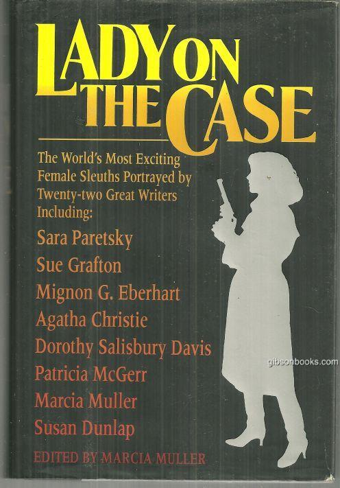 LADY ON THE CASE 21 Stories and 1 Complete Novel Starring the World's Great Female Sleuths, Muller, Marcia; Bill Pronzini and Martin Greenberg editors