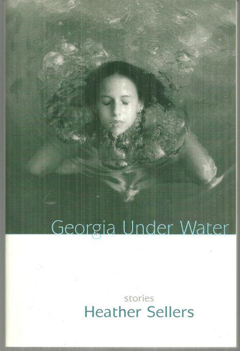 GEORGIA UNDER WATER Stories, Sellers, Heather
