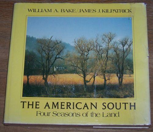 AMERICAN SOUTH Four Seasons of the Land, Bake, William and James Kilpatrick