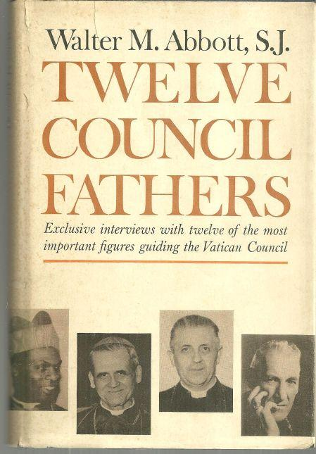 TWELVE COUNCIL FATHERS Exclusive Interviews with Twelve of the Most Important Figures the Vatican Council, Abbott, Walter