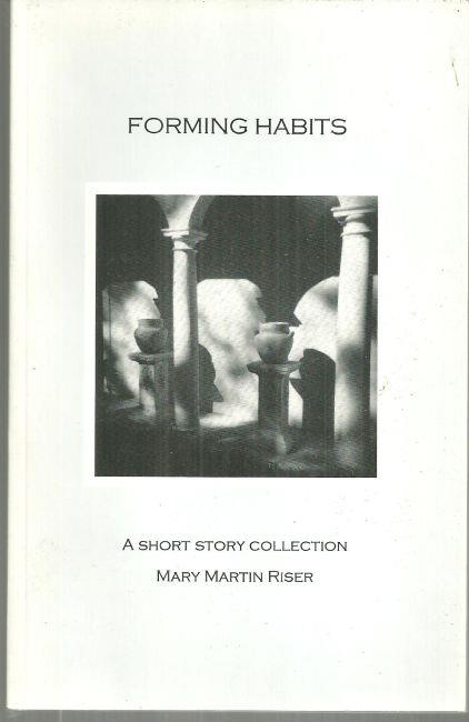 FORMING HABITS A Short Story Collection, Riser, Mary Martin