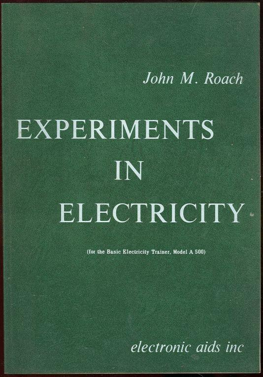 EXPERIMENTS IN ELECTRICITY  (For the Basic Electicity Trainer, Model a 500), Roach, John