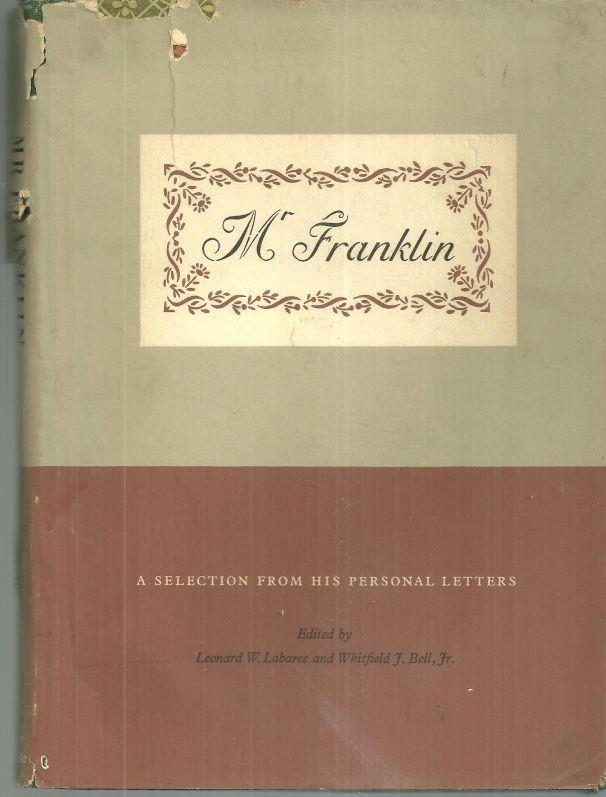 MR. FRANKLIN A Selection from His Personal Letters, Franklin, Benjamin