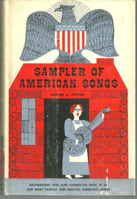 SAMPLER OF AMERICAN SONGS Background and Lore Connected with 18 of Our Most Famous and Beloved American Songs, Krythe, Maymie