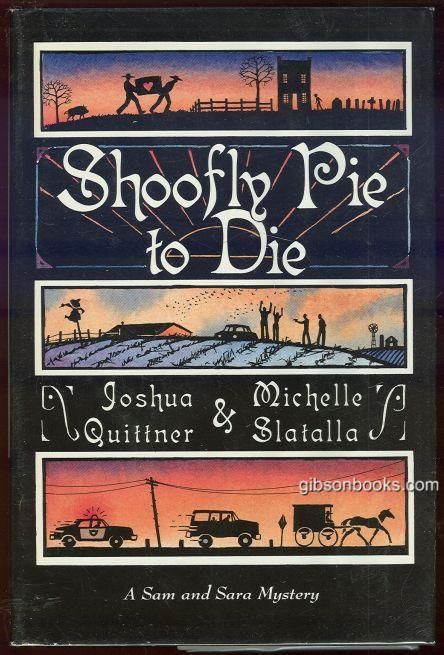 SHOOFLY PIE TO DIE A Sam and Sara Mystery, Quittner, Joshua and Michelle Slatalla