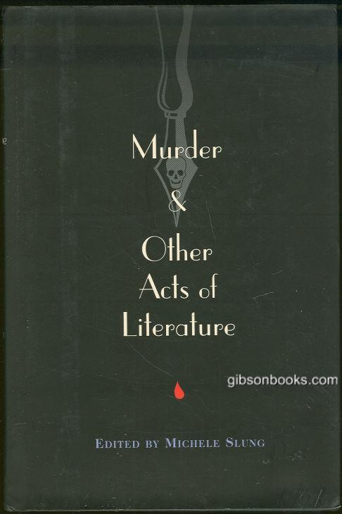 Image for MURDER & OTHER ACTS OF LITERATURE Twenty-Four Unforgettable and Chilling Stories by Some of the World's Best-Loved, Most Celebrated Writers