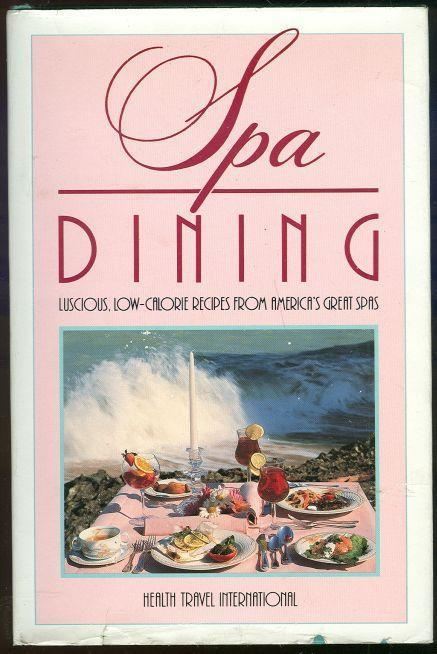 SPA DINING Luscious, Low-Calorie Recipes from America's Great Spas, Health Travel International