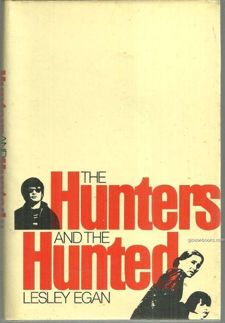 HUNTERS AND THE HUNTED, Egan, Lesley