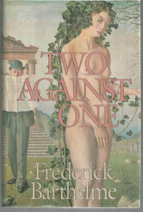TWO AGAINST ONE A Novel, Barthelme, Frederick