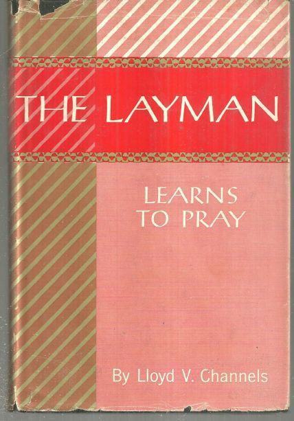 LAYMAN LEARNS TO PRAY, Channels, Lloyd