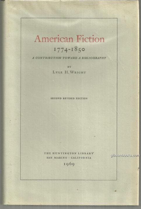 AMERICAN FICTION 1774-1850 A CONTRIBUTION TOWARD BIBLIOGRAPHY, Wright, Lyle H.